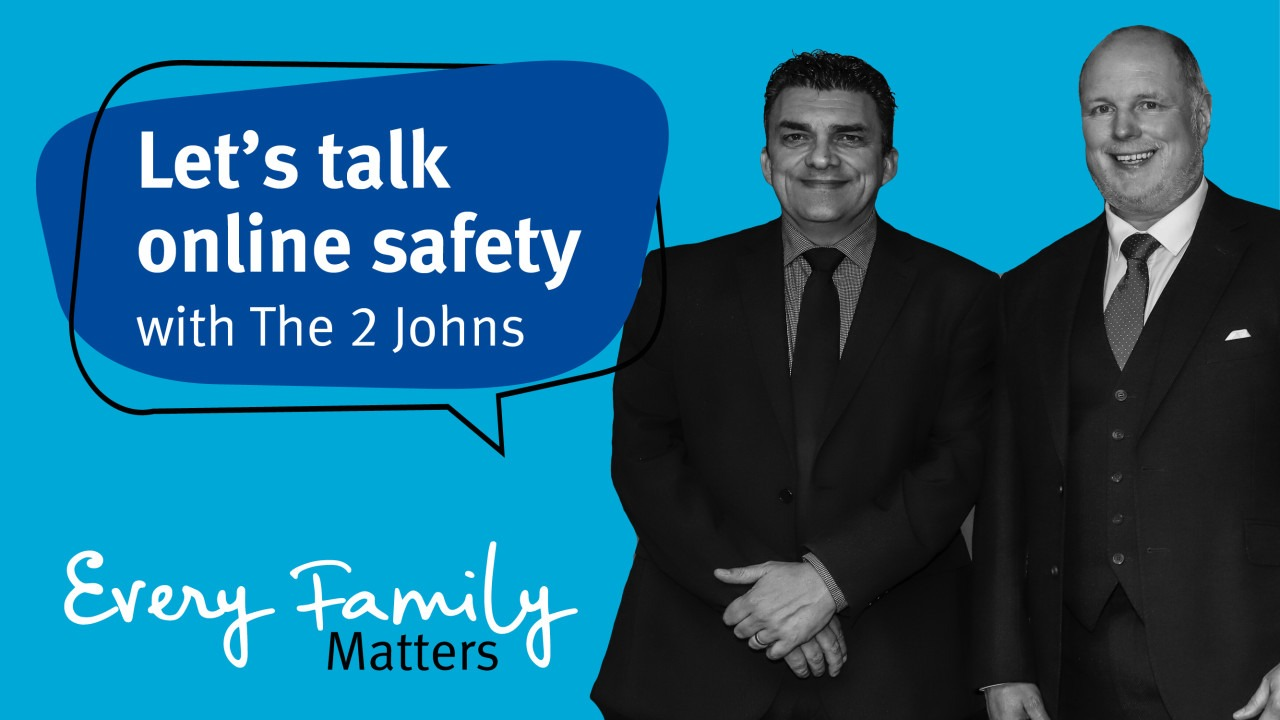 Every Family Matters - Let's talk online safety with The 2 Johns