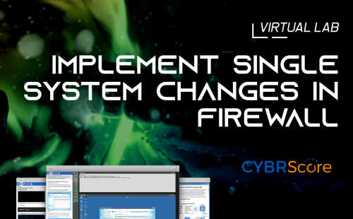 Implement Single System Changes in Firewall Lab by CybrScore | Cybrary