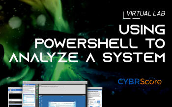Using PowerShell to Analyze a System Lab by CybrScore | Cybrary