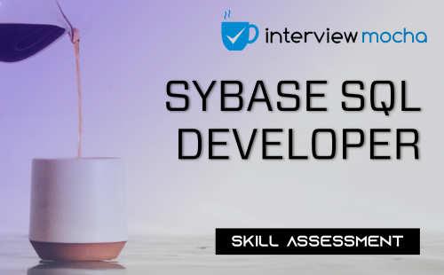 Sybase SQL Developer Skill Assessment by Interview Mocha