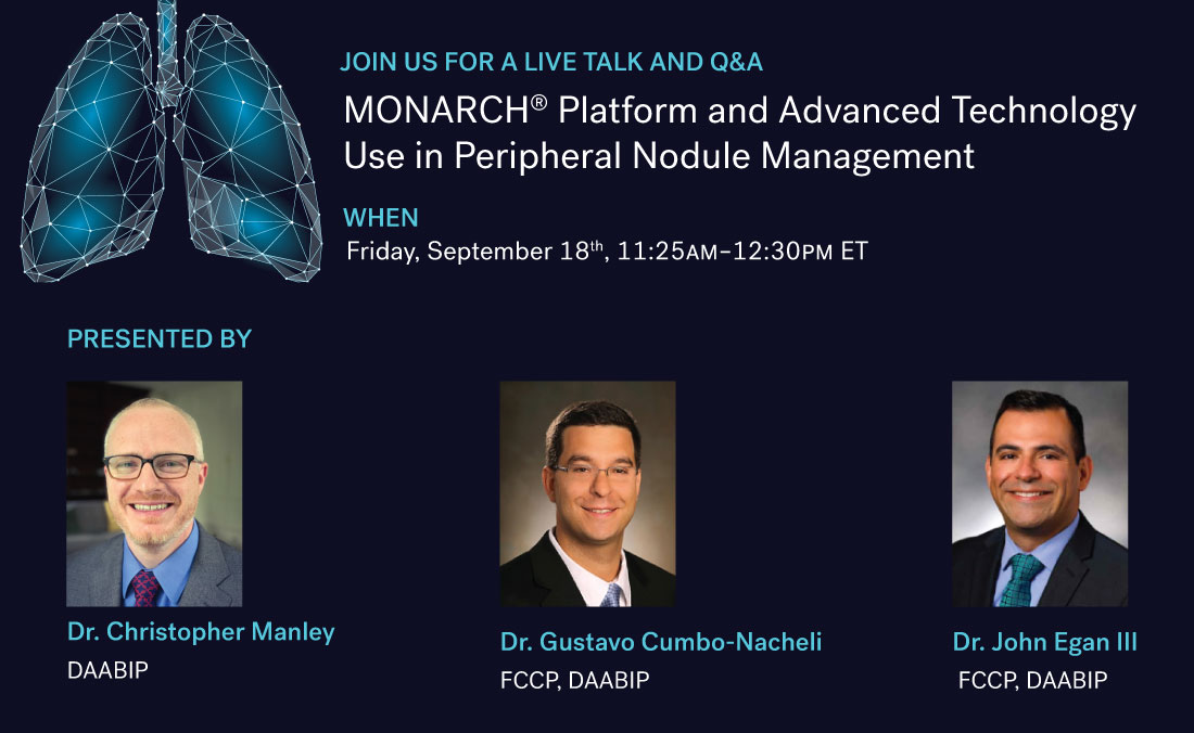 Join us for a live talk and Q&A about the Monarch Platform and Advanced Technology Use in Peripheral Nodule Management. September 18th 11:25am to 12:30pm ET