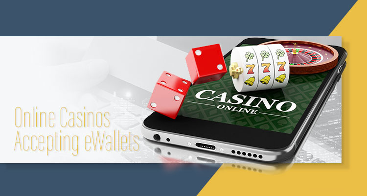 Online Casinos accepting eWallets