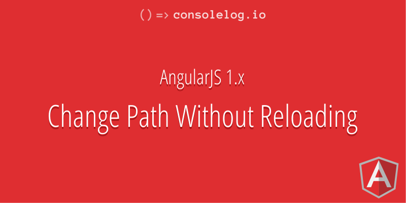 consolelog io => AngularJS Change Path Without Reloading