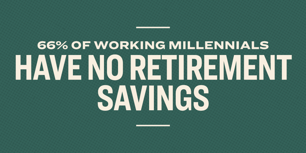 66% of working millennials  have no retirement savings.