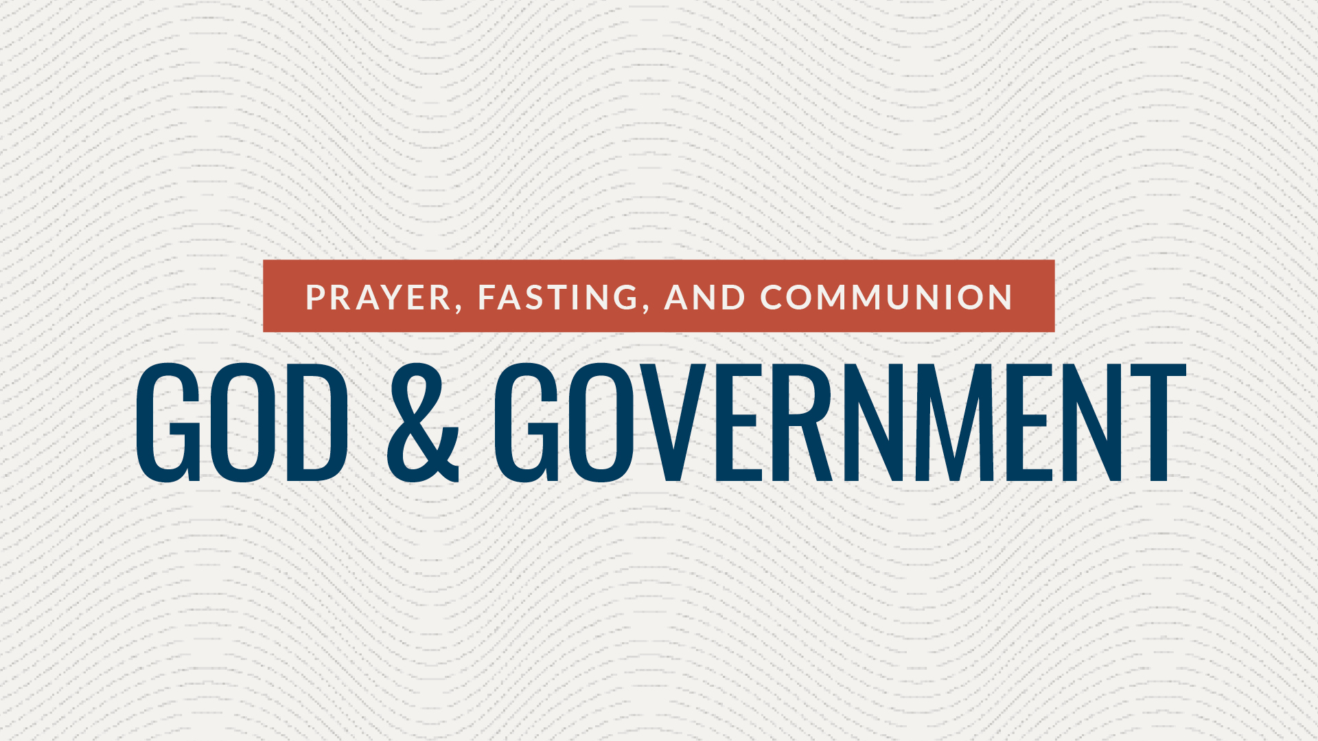 Prayer, Fasting, and Communion – God and Government Hero Image