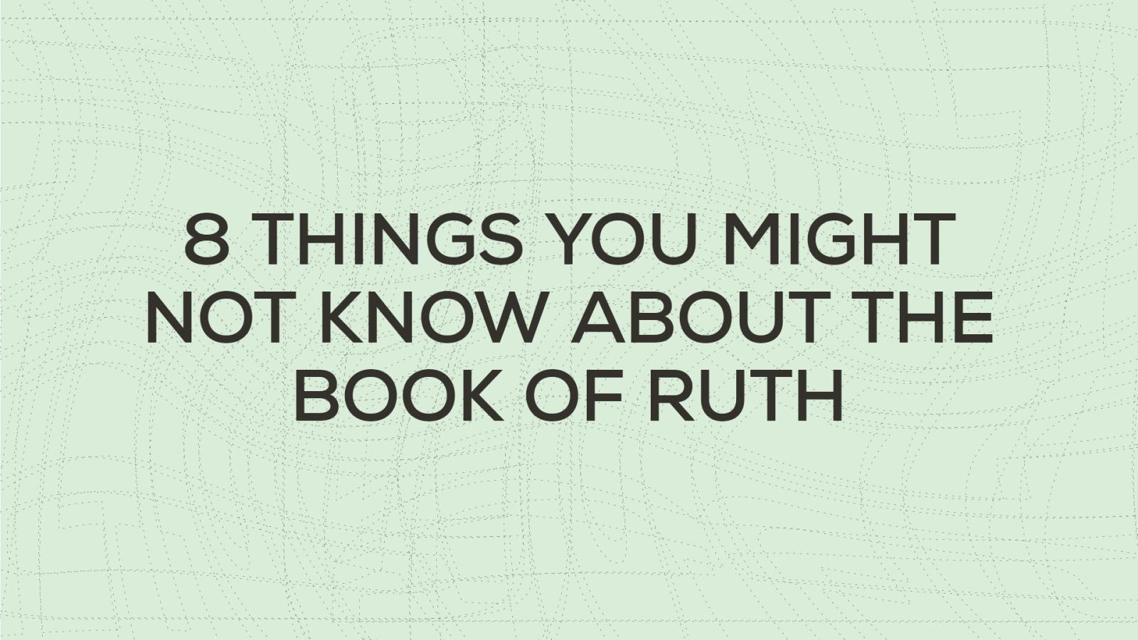 What You Might Not Know About the Book of Ruth Hero Image