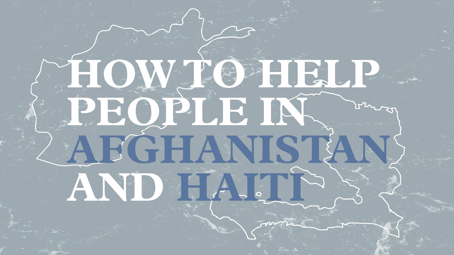 How to Help People in Afghanistan and Haiti Hero Image