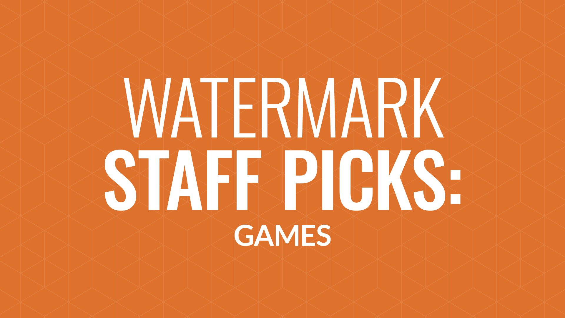 Staff Picks: Games Hero Image