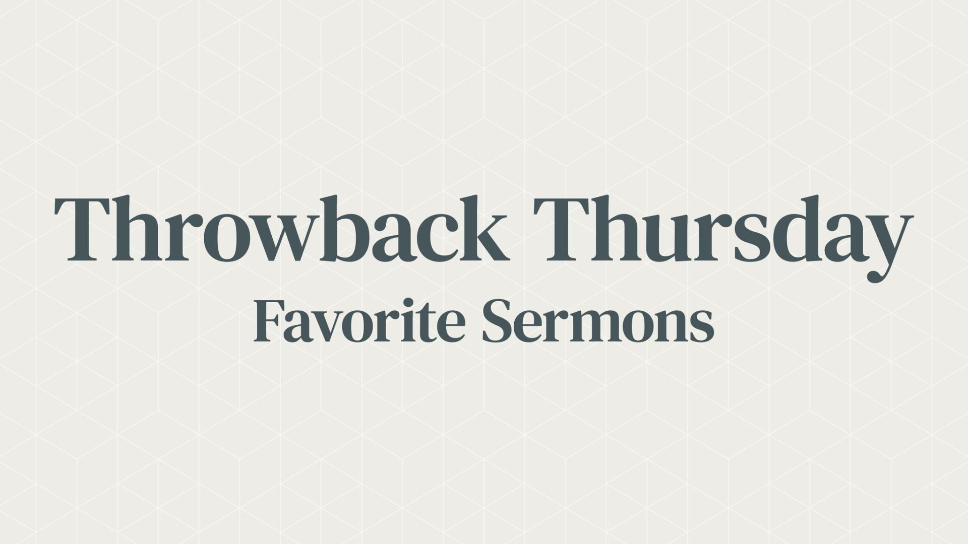 Throwback Thursday - Our Favorite Sermons Hero Image