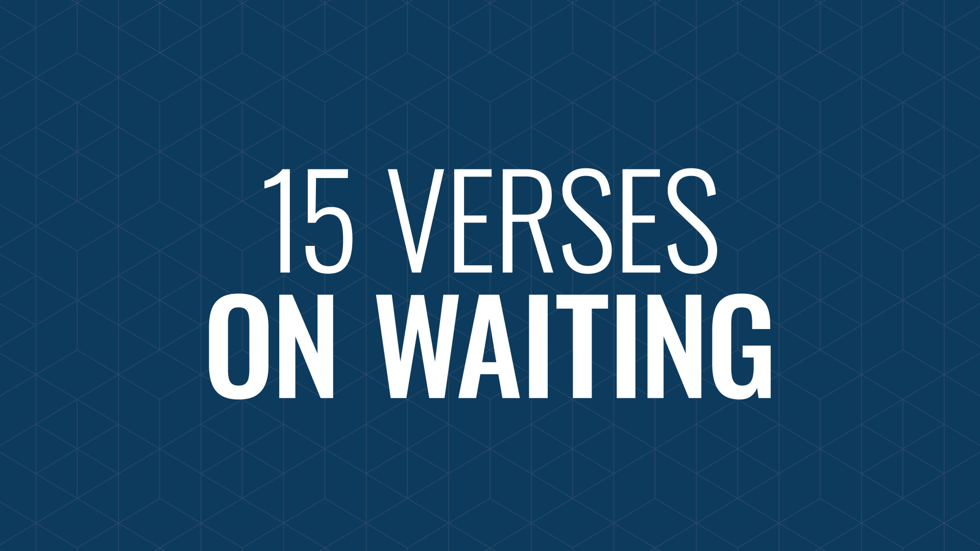 Impatiently Waiting: 15 Verses to Help Hero Image