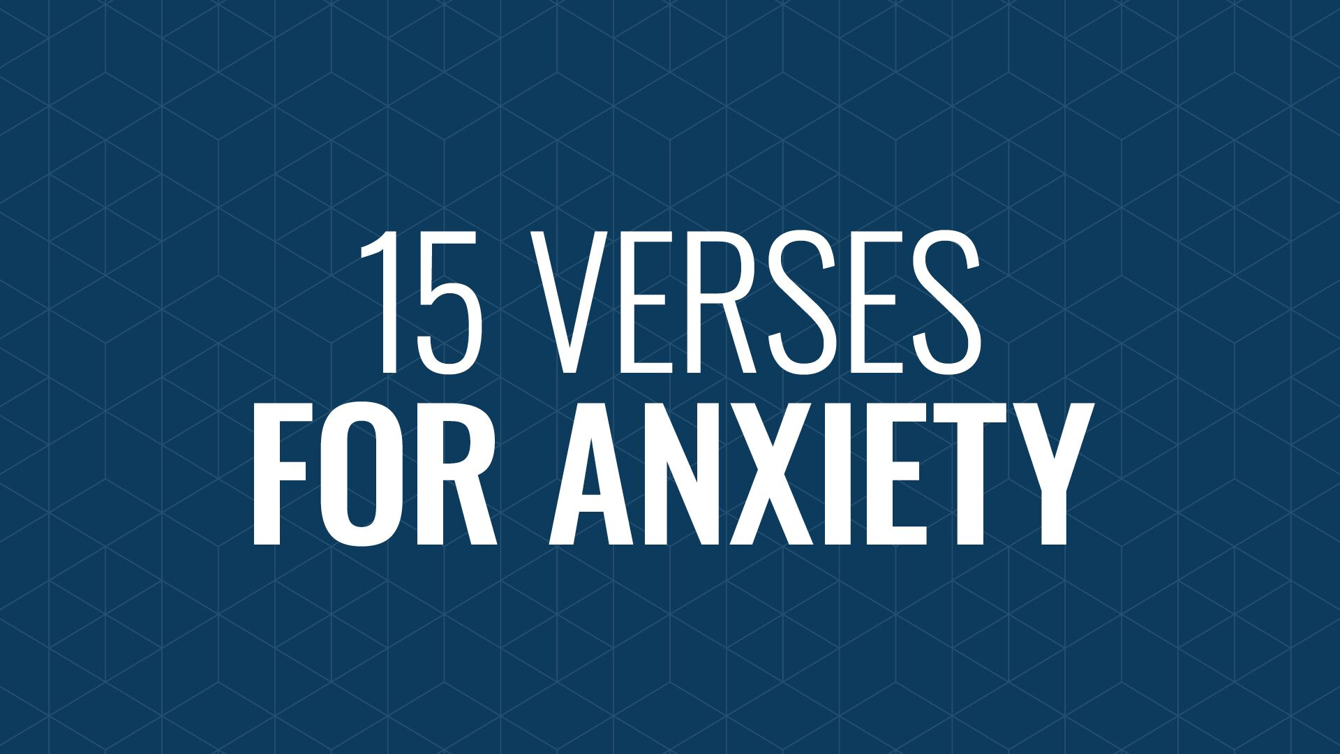 Dealing with Anxiety: 15 Verses to Help Hero Image