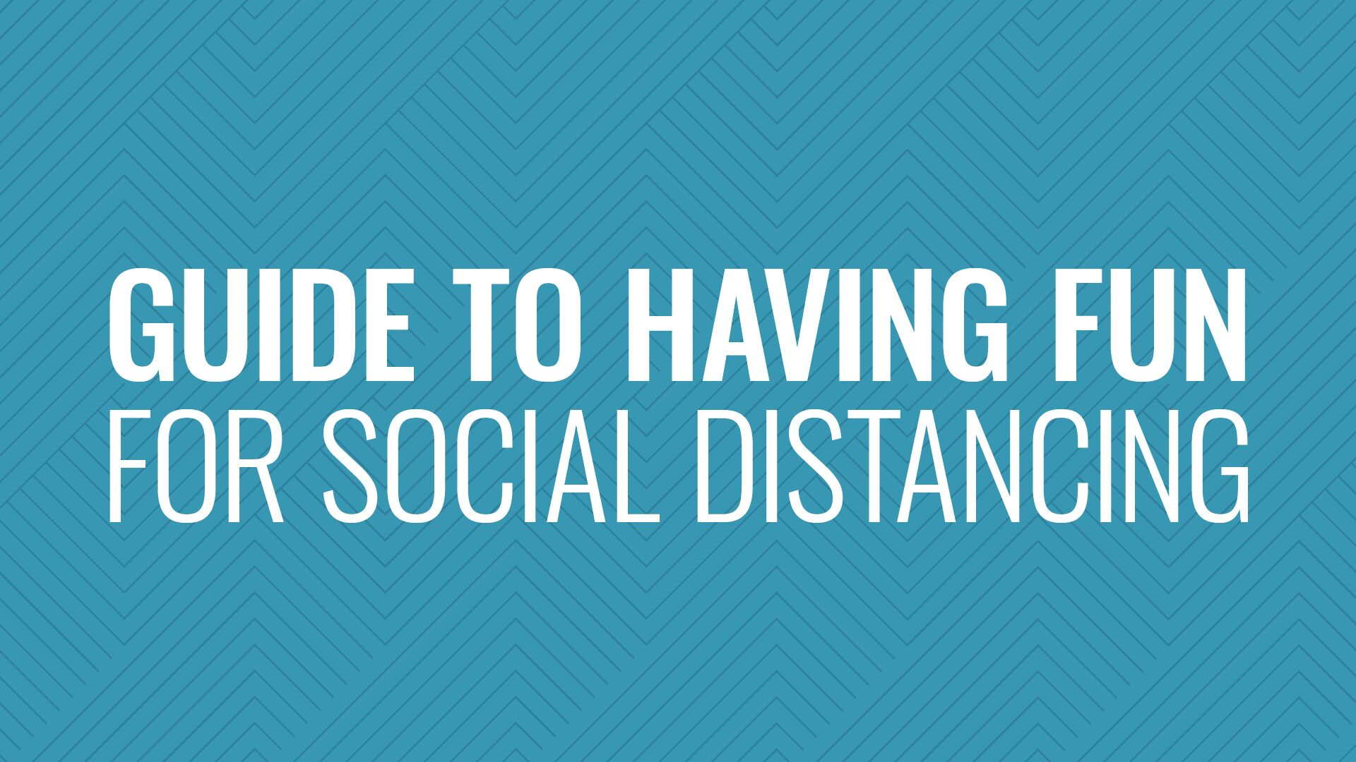 A Guide for Having Fun When Social Distancing Hero Image
