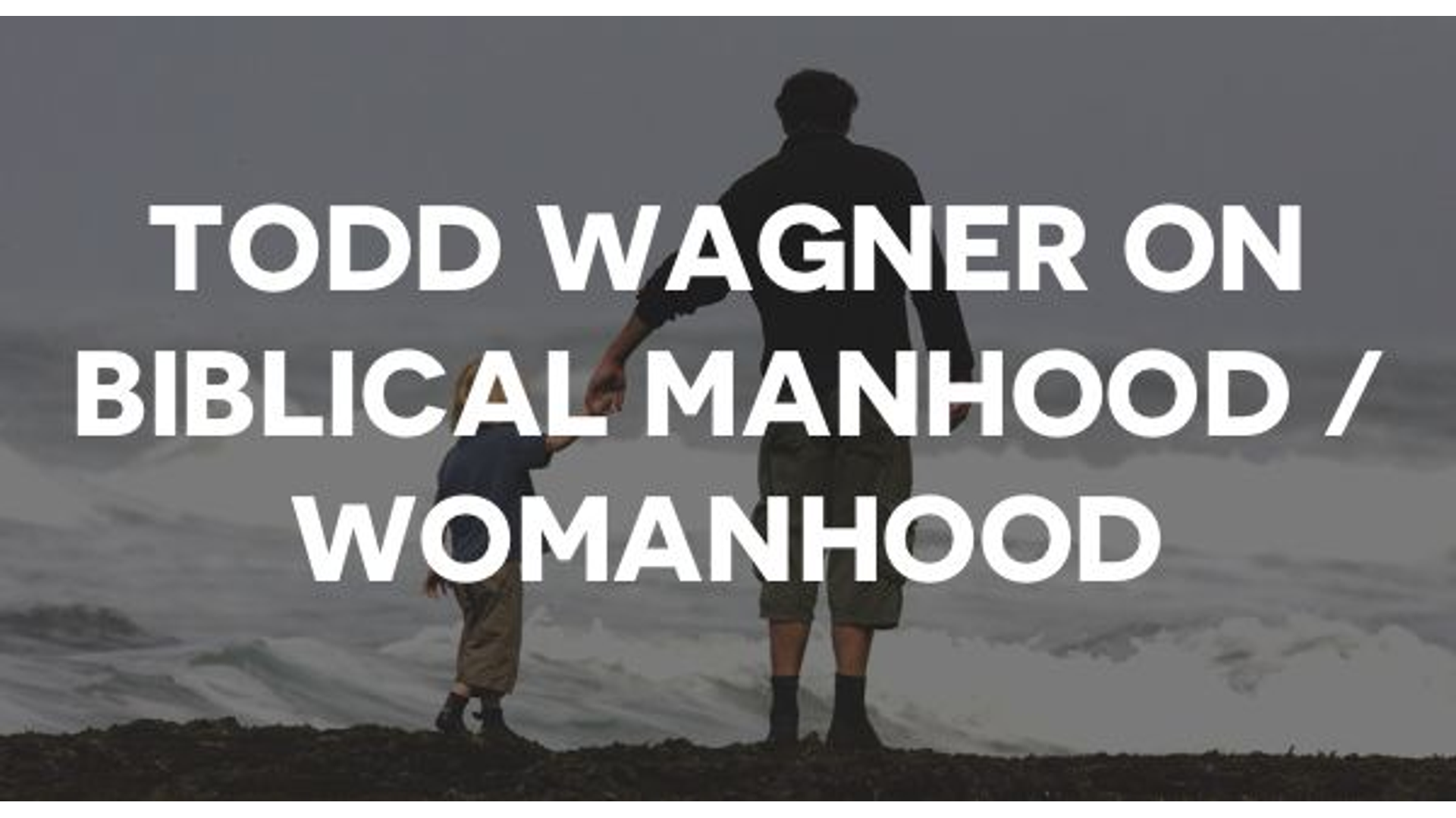 Todd Wagner Speaks With Family Life Radio On Biblical Manhood / Womanhood Hero Image