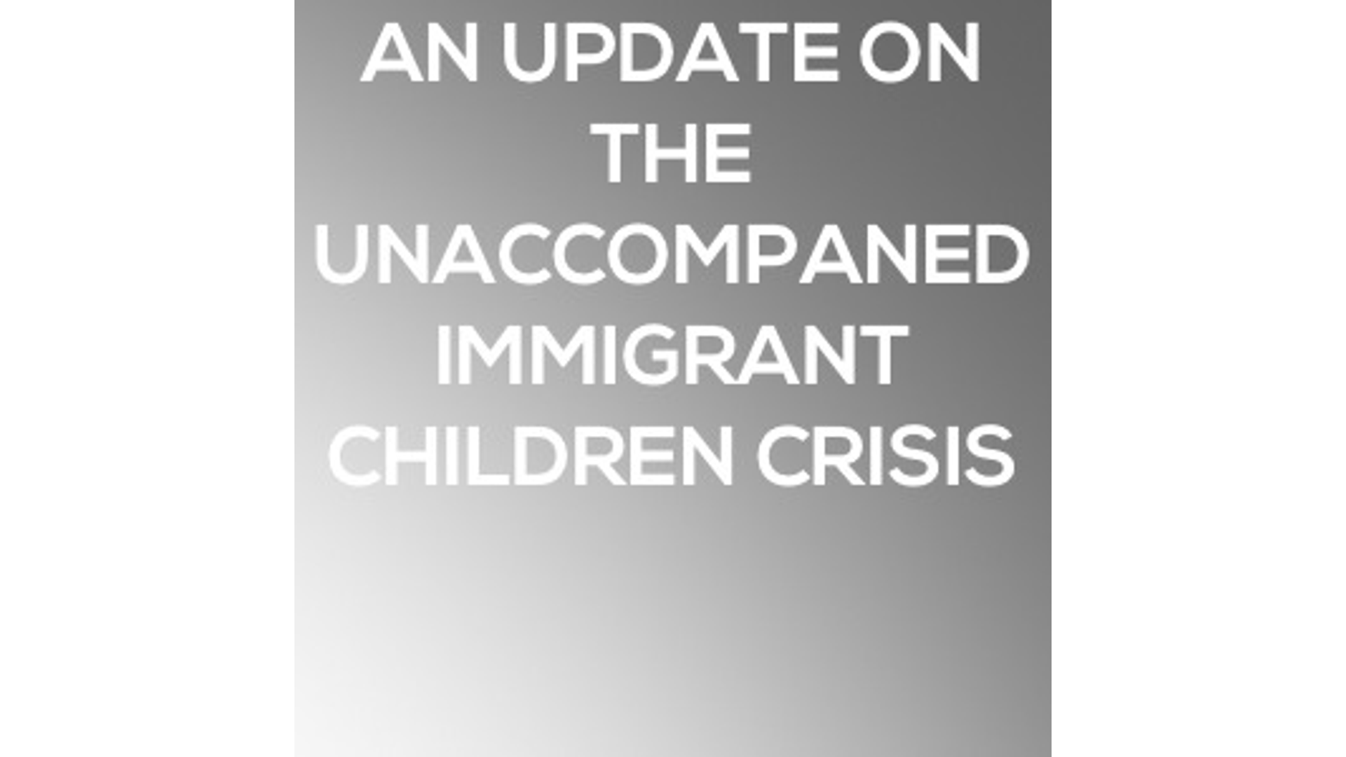 An Update From Todd Wagner On The Unaccompanied Immigrant Children Crisis Hero Image