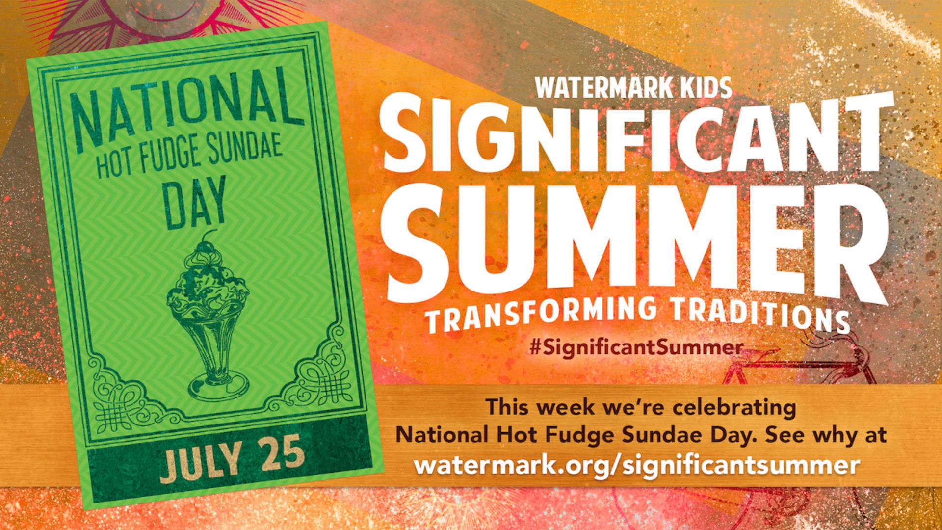 Significant Summer Week 8: National Hot Fudge Sundae Day Hero Image