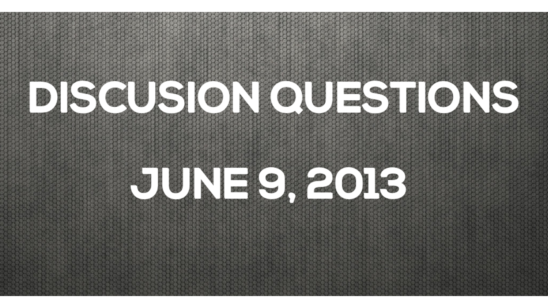 Discussion Questions: June 9, 2013 Hero Image