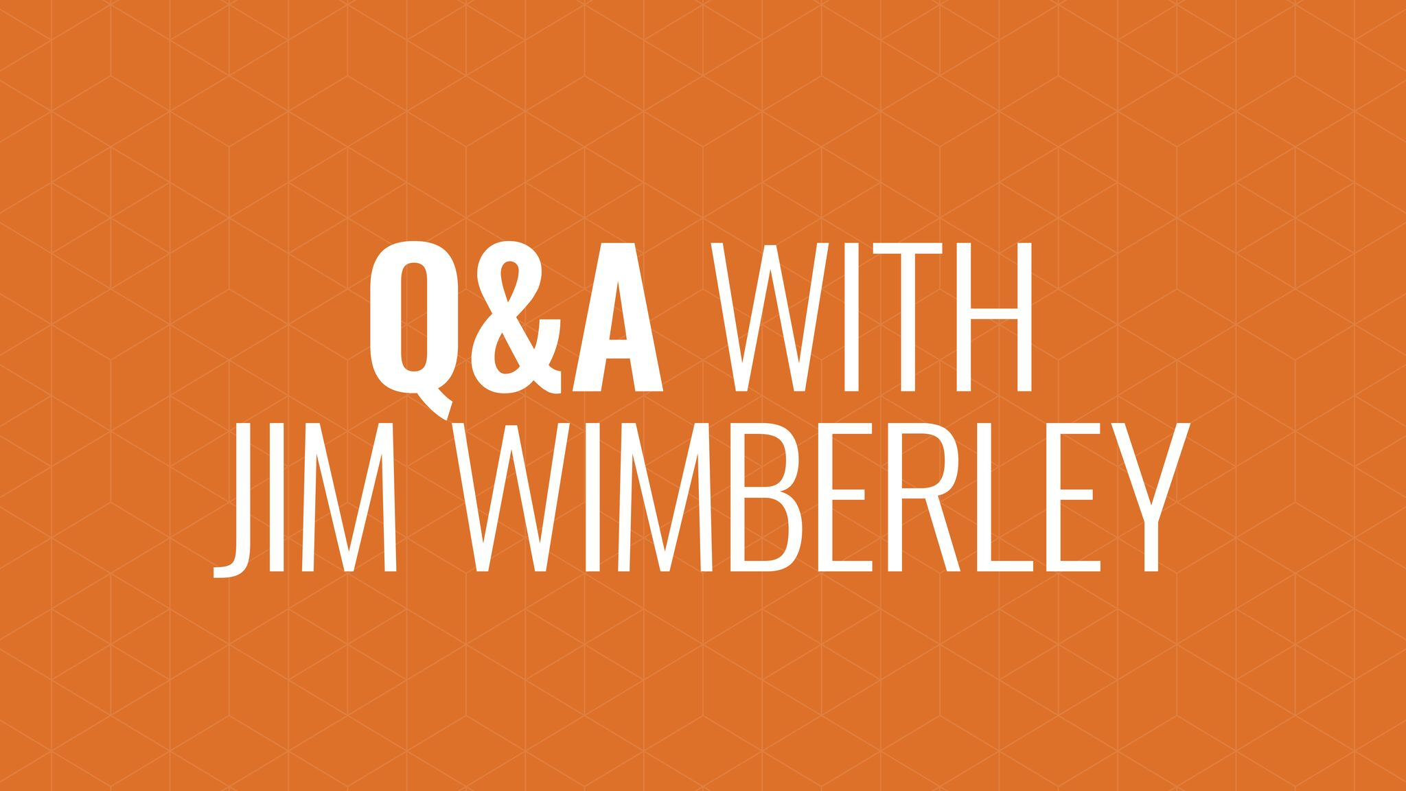 Q&A with Jim Wimberley Hero Image