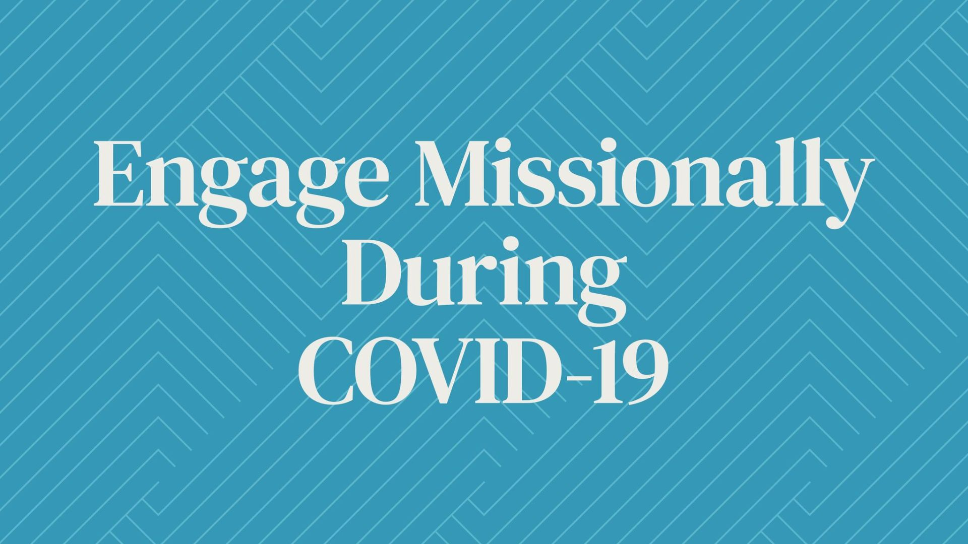 Engage Missionally during COVID-19 Hero Image