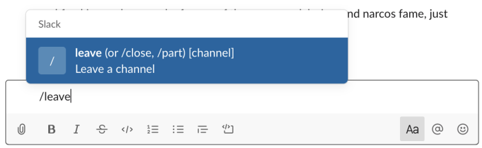 Leave a channel with a few keystrokes by typing a slash followed by the word leave