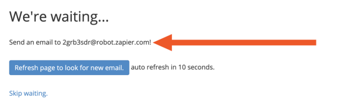 """The page reads """"We're waiting... Send an email to 2grb3sdr@robot.zapier.com! Refresh page to look for new email."""""""