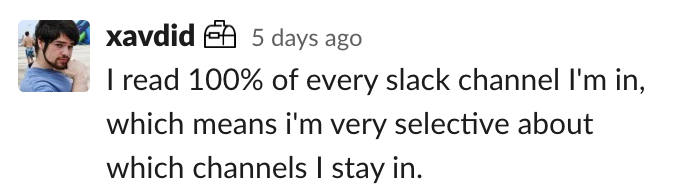 David: I read 100% of every slack channel I'm in