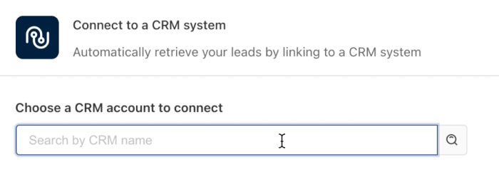 """A screenshot showing """"Connect to a CRM system"""" as a heading, with """"Choose a CRM account to connect"""" and a search box to use to find your CRM."""