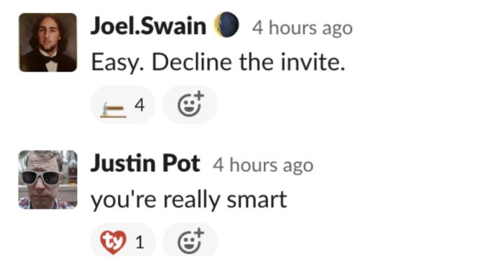 """Joel's idea: """"Easy. Decline the invite."""""""