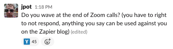 Do you wave at the end of Zoom calls? (you have to right to not respond, anything you say can be used against you on the Zapier blog)