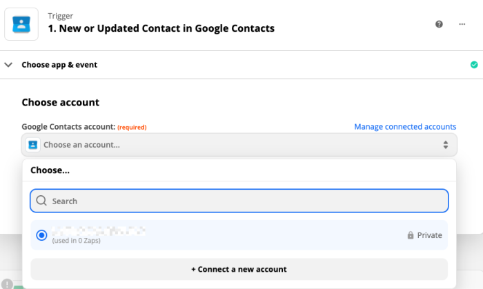 Setting up the trigger step of your Zap. Select Google Contacts New or Updated Contact and then connect and choose your account.