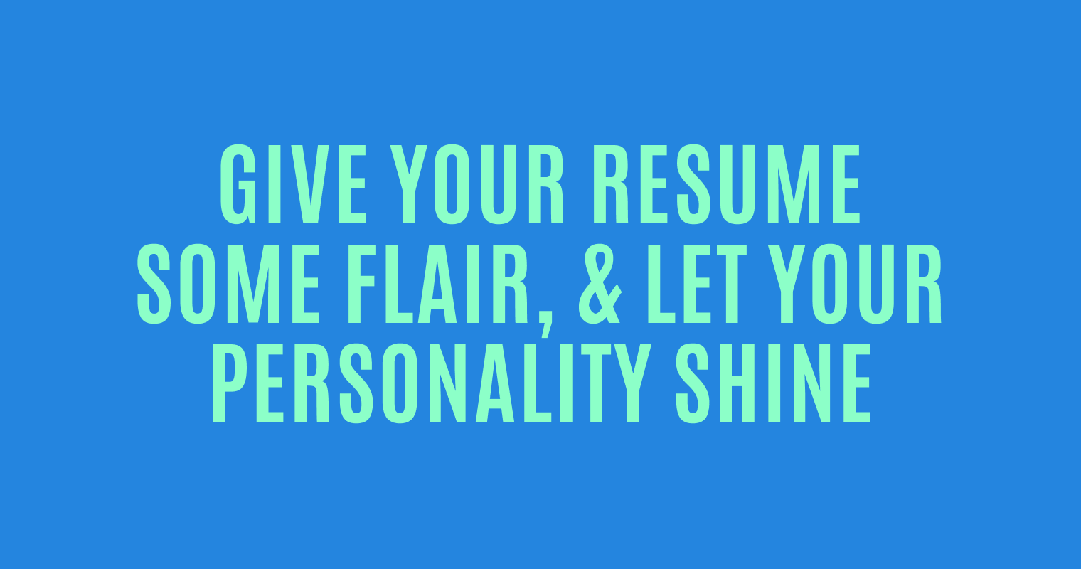 Graphic design resume: Give your resume some flair, and let your personality shine.