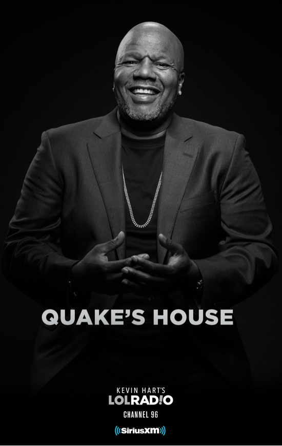 QuakesHouse, earthquake comedian, actor, quake's house, lol radio, kevin hart, podcasts talk shows, comedy