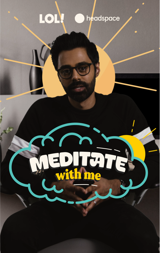 meditate with  me, lol headspaces, kevin hart laugh out loud meditation, app, hasan minhaj