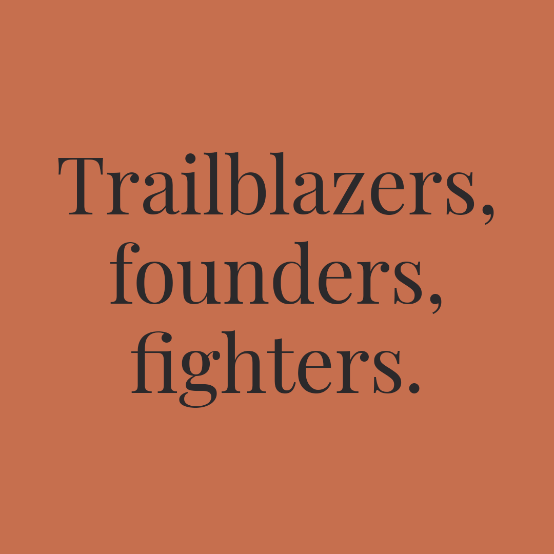 A text graphic that says trailblazers, founders, and fighters