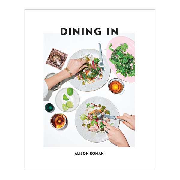 Alison roman dining in highly cookable recipes hardcover