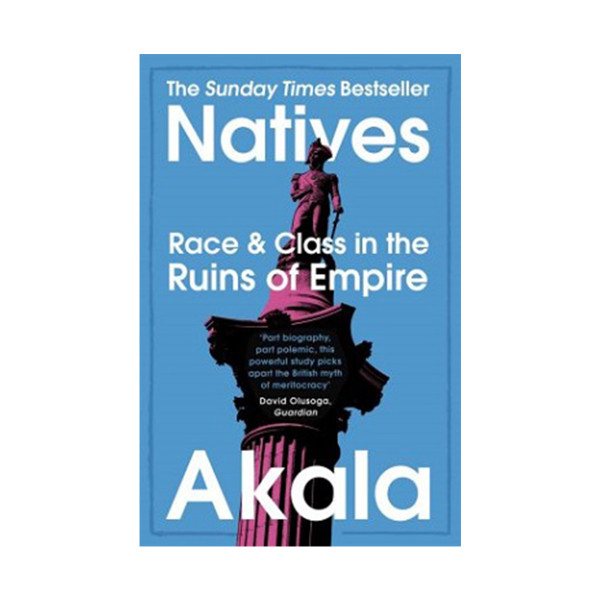 Akala natives  race and class in the ruins of empire