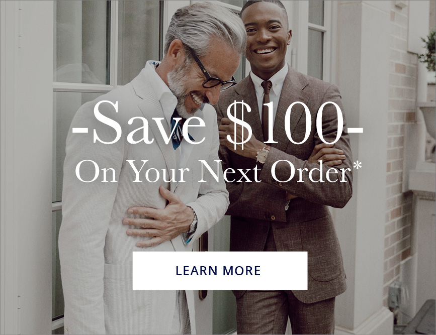 Save $100 on your next order*