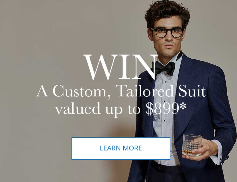 win a custom, tailored suit valued up to $899*