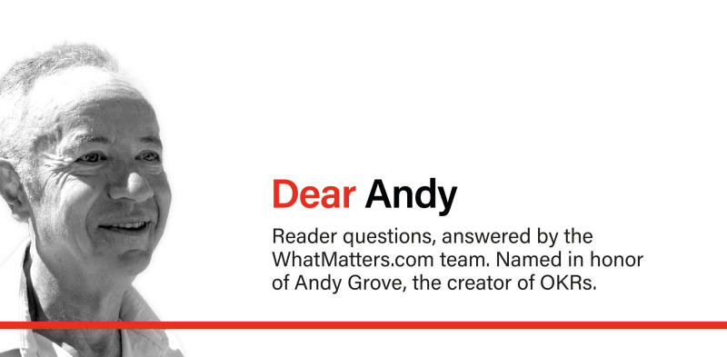 dear andy, a new OKR advice column from the team at WhatMatters.com
