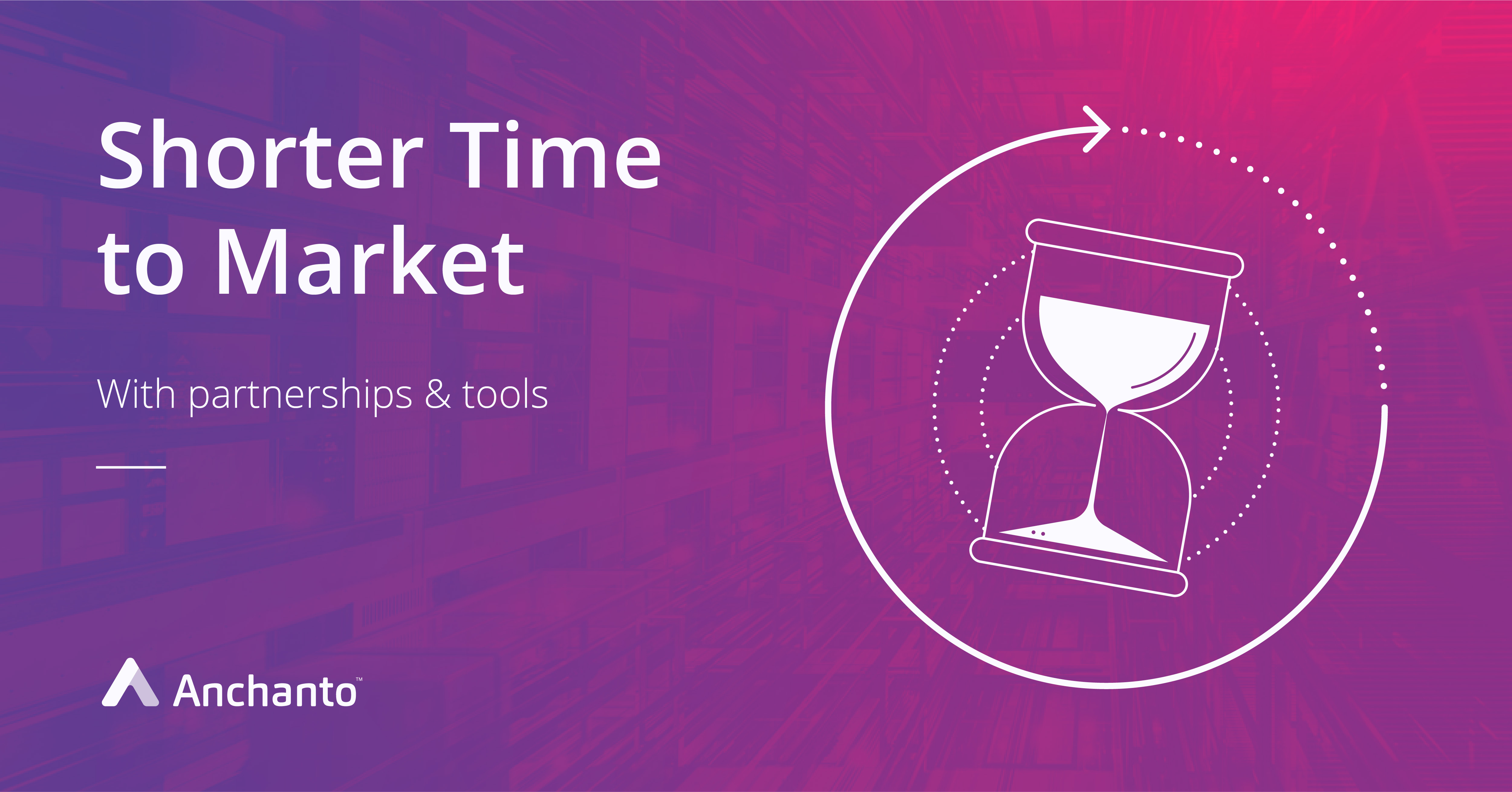 Use Partnerships & Tools for Shorter Time-to-market