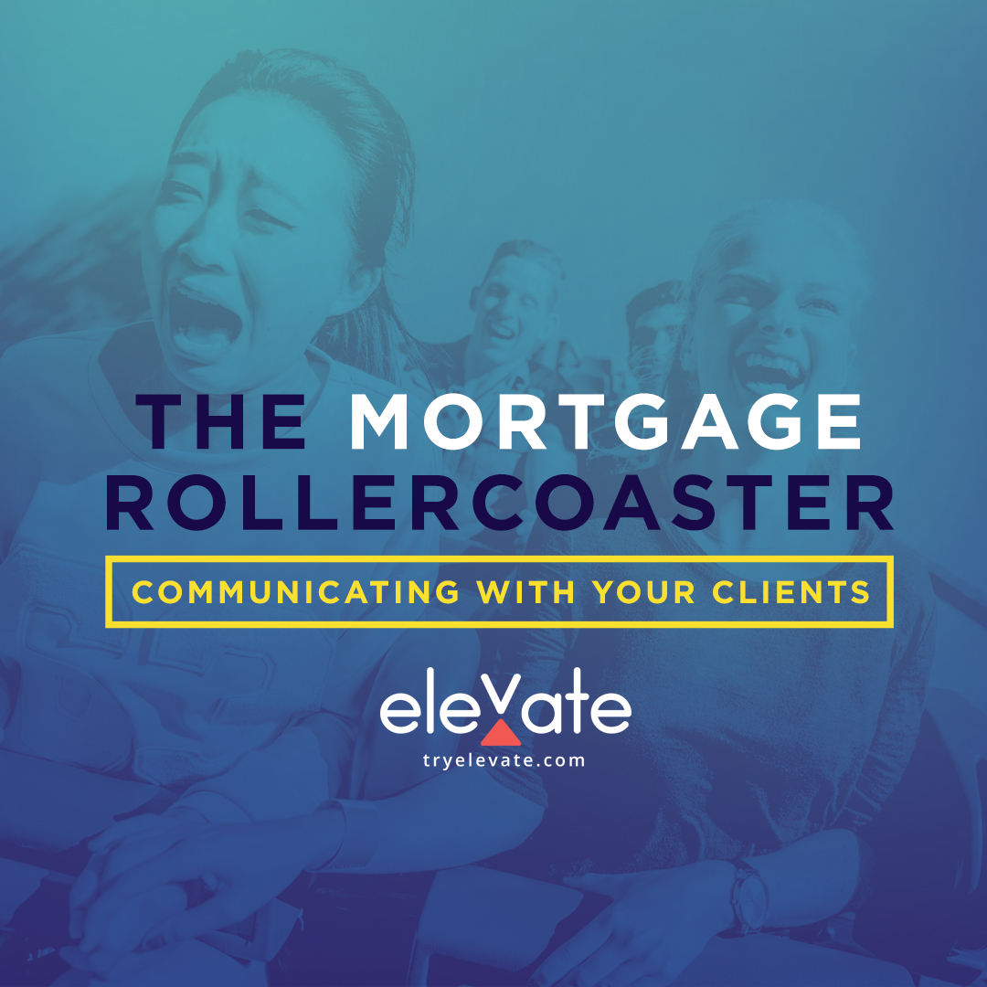 The Mortgage Rollercoaster - Communicating With Your Clients