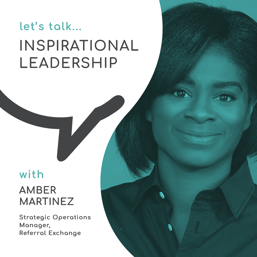 The Power of Inspirational Leadership with Amber Martinez, Referral Exchange