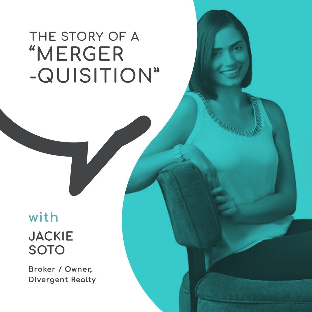 "The story of a ""Merger-quisition"" with Jackie Soto, Divergent Realty"