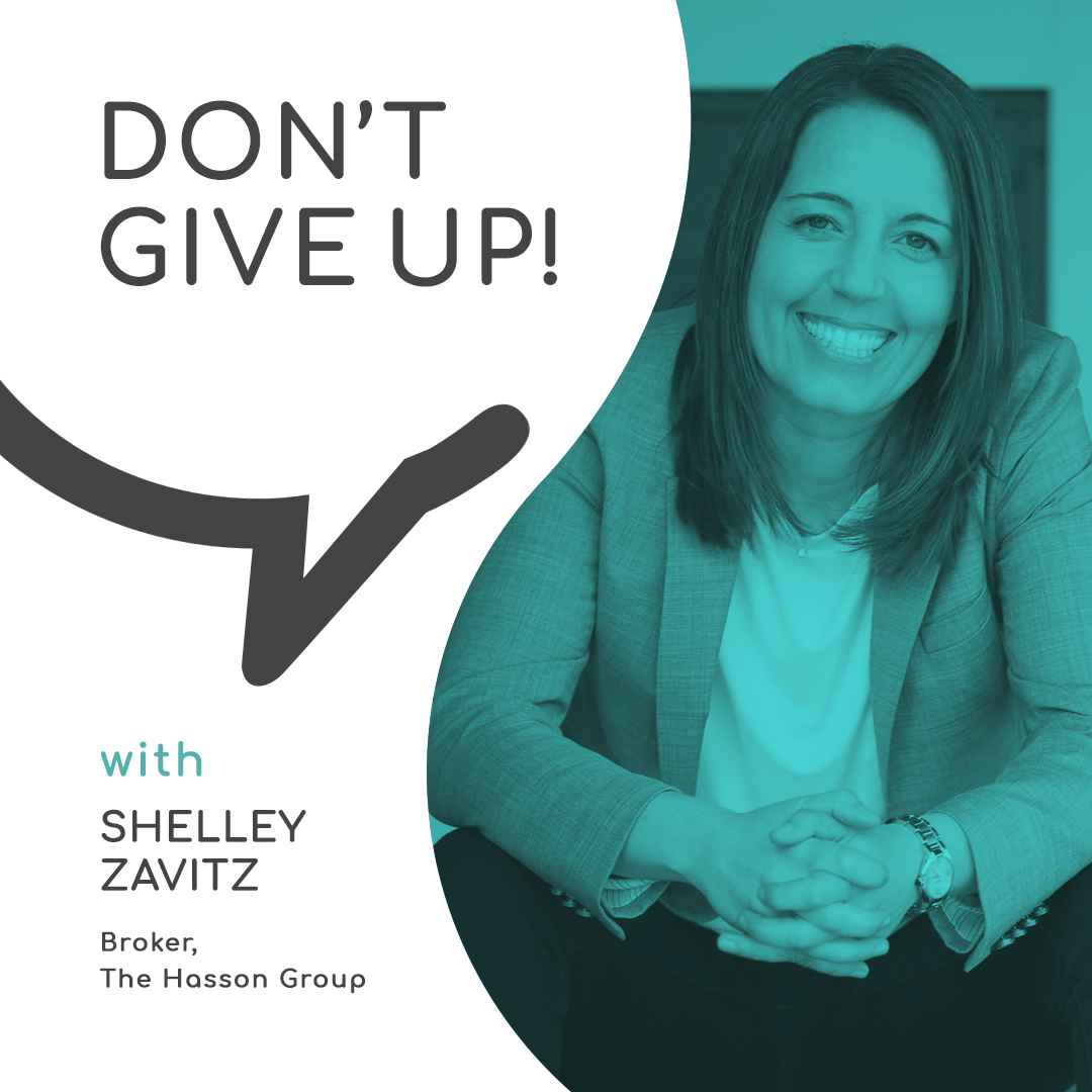 Don't Give Up in Real Estate with Shelley Zavitz, The Hasson Group
