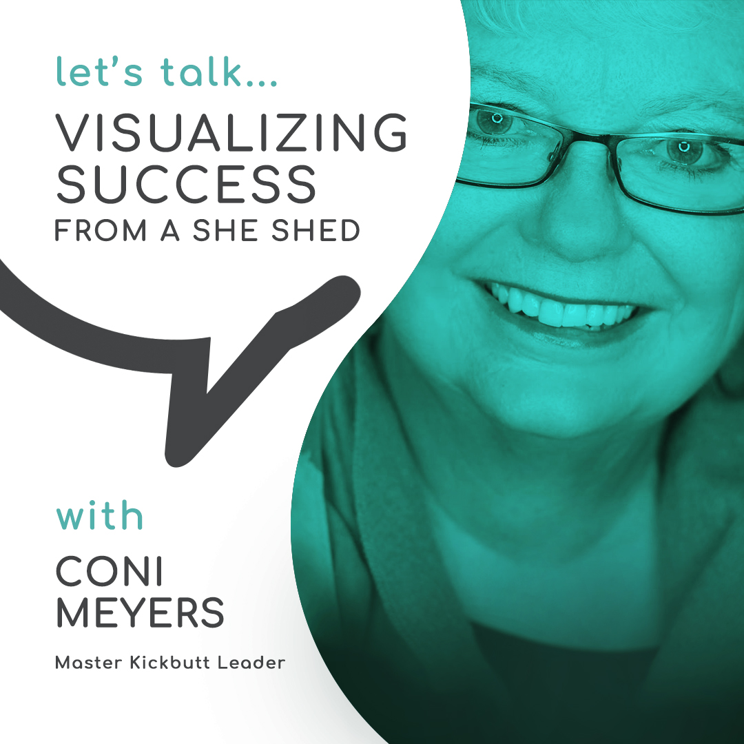 Casual Conversations: Visualizing Success from a She-Shed with Coni Meyers
