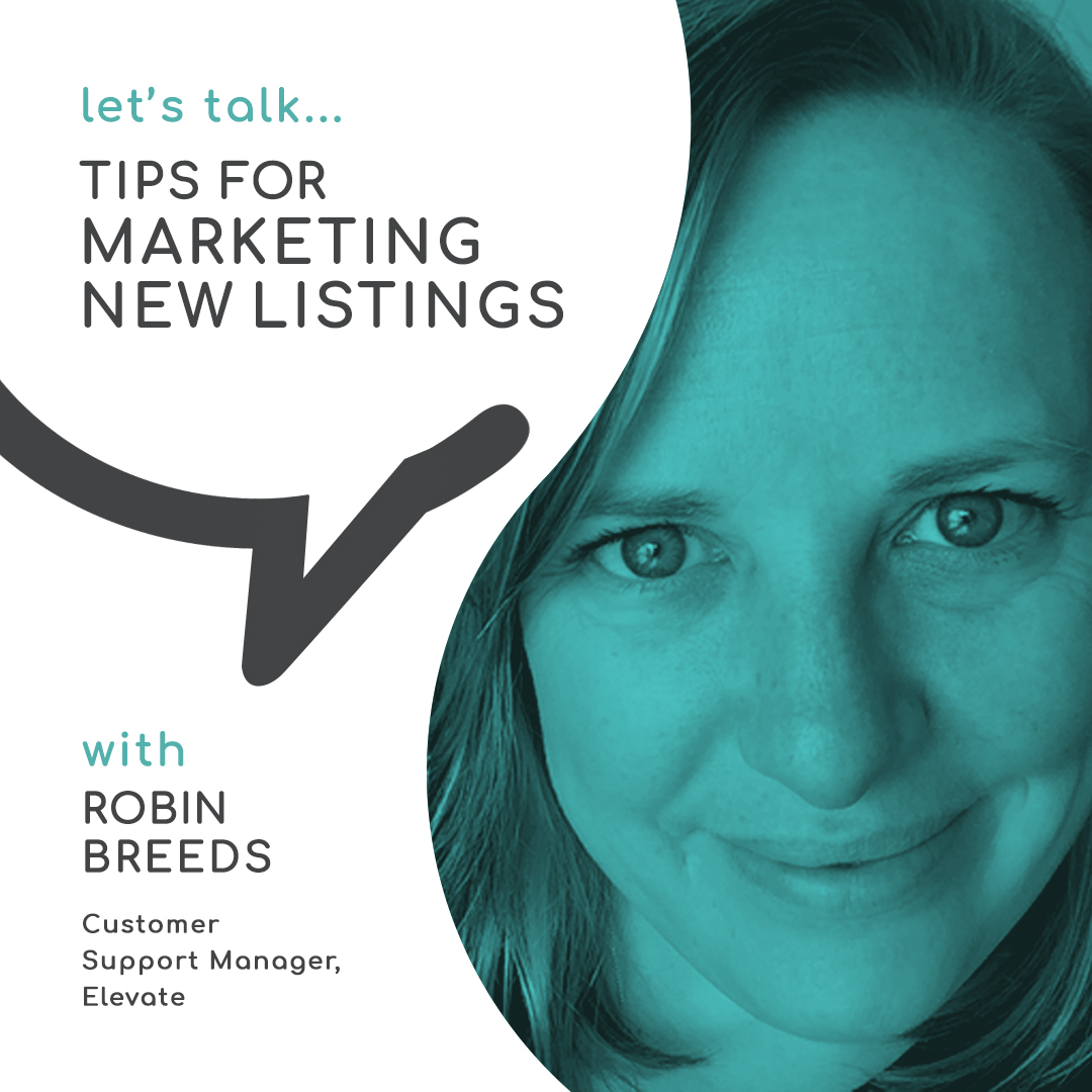 Tips for Marketing New Listings with Robin Breeds, Customer Support Manager, Elevate