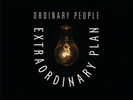 Ordinary People.  Extraordinary Plan.