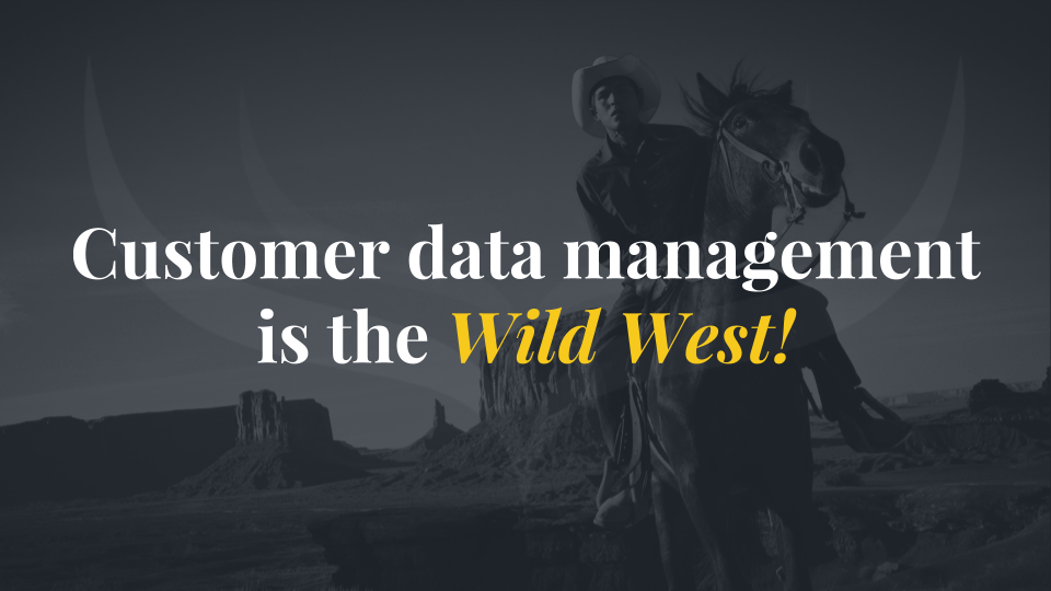 Wild West customer data management