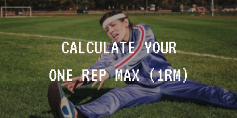 Calculate your One Rep Max (1RM)