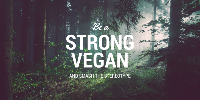 Be a strong vegan and smash the stereotype