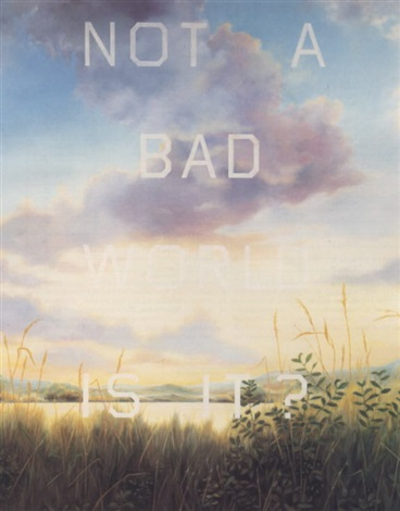 Ed ruscha  not a bad world  is it   1983